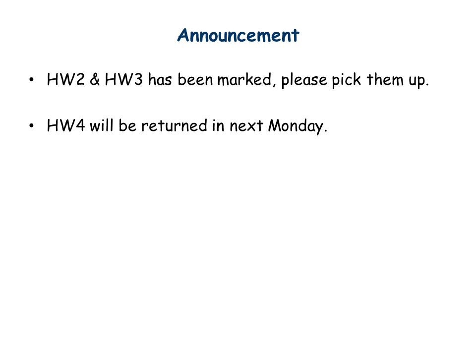 HW2 & HW3 has been marked, please pick them up. HW4 will be returned in next Monday. Announcement