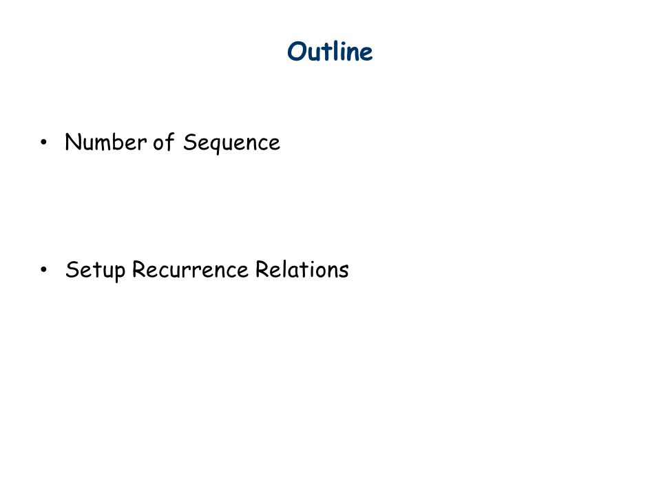 Outline Number of Sequence Setup Recurrence Relations