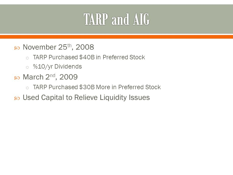  November 25 th, 2008 o TARP Purchased $40B in Preferred Stock o %10/yr Dividends  March 2 nd, 2009 o TARP Purchased $30B More in Preferred Stock  Used Capital to Relieve Liquidity Issues