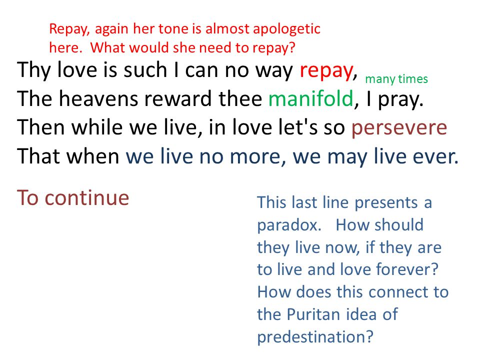 Thy love is such I can no way repay, The heavens reward thee manifold, I pray. Then while we live, in love let's so persevere That when we live no mor