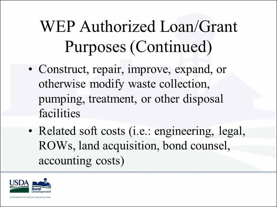 WEP Authorized Loan/Grant Purposes (Continued) Construct, repair, improve, expand, or otherwise modify waste collection, pumping, treatment, or other