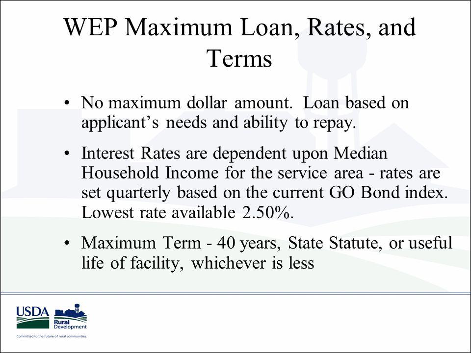 WEP Maximum Loan, Rates, and Terms No maximum dollar amount.