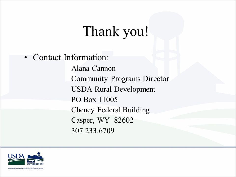 Thank you! Contact Information: Alana Cannon Community Programs Director USDA Rural Development PO Box 11005 Cheney Federal Building Casper, WY 82602