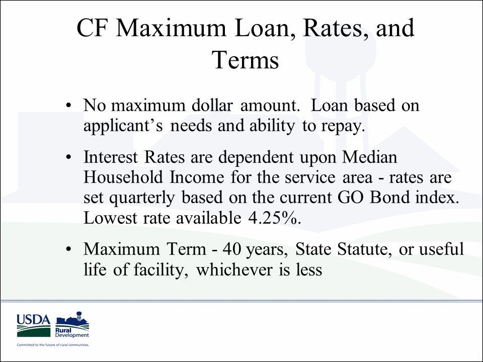 CF Maximum Loan, Rates, and Terms No maximum dollar amount.