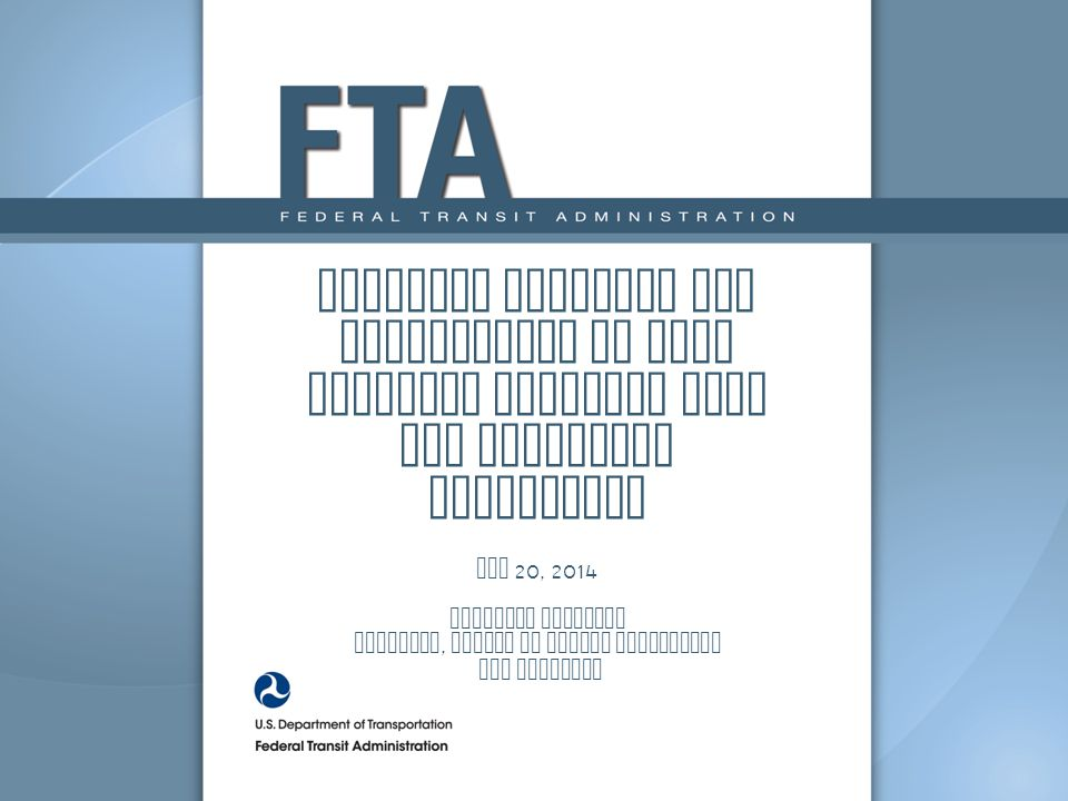 Guidance Overview for Disposition of Real Property Acquired with FTA Financial Assistance May 20, 2014 Valencia McFerrin Director, Office of Grants Management and Guidance