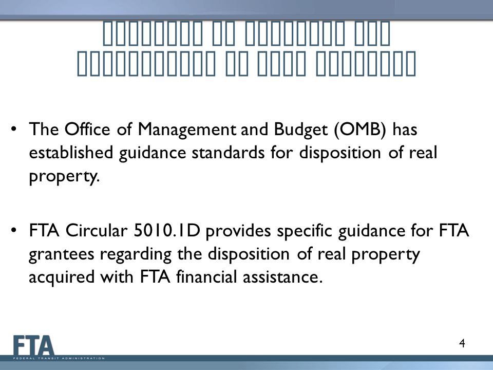 Overview of Guidance For Disposition of Real Property 4 The Office of Management and Budget (OMB) has established guidance standards for disposition o