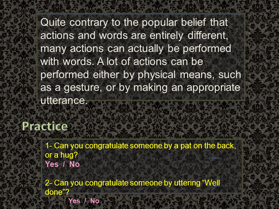 PERFORMATIVE UTTERANCE A PERFORMATIVE utterance describes the act that it performs, i.e.