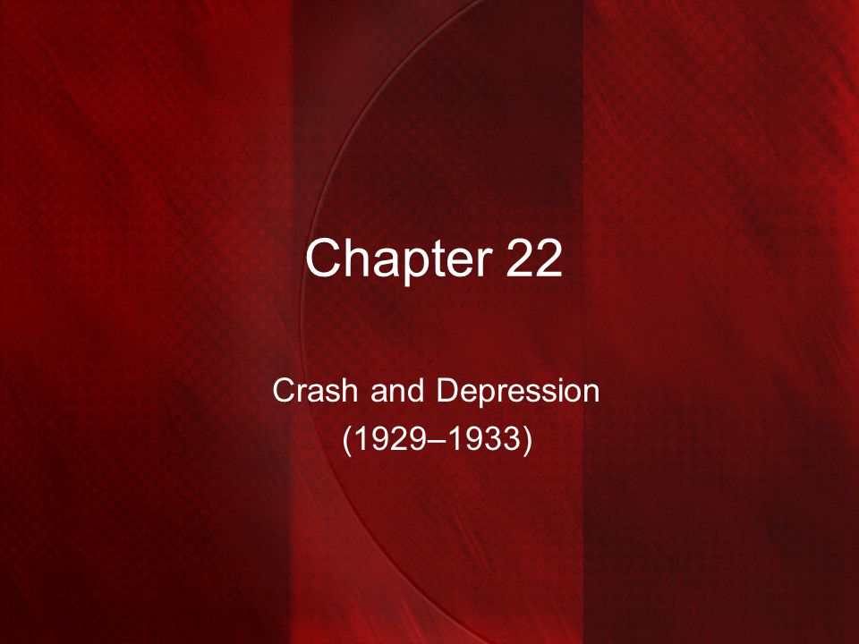 Chapter 22 Crash and Depression (1929–1933)