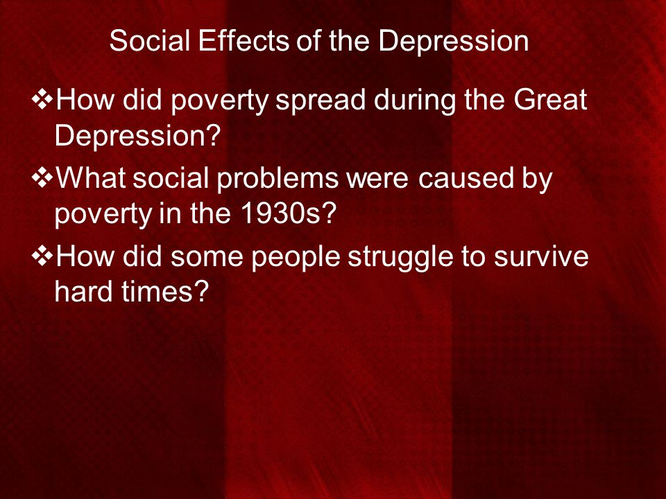Social Effects of the Depression  How did poverty spread during the Great Depression?  What social problems were caused by poverty in the 1930s?  H