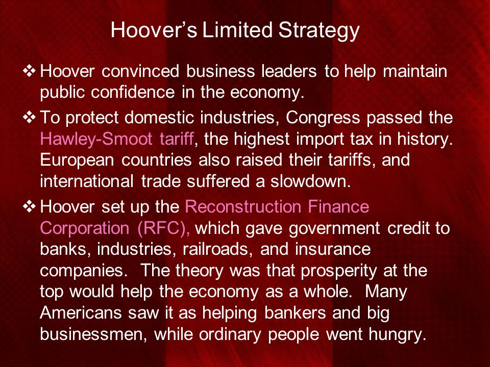 Hoover's Limited Strategy  Hoover convinced business leaders to help maintain public confidence in the economy.  To protect domestic industries, Con