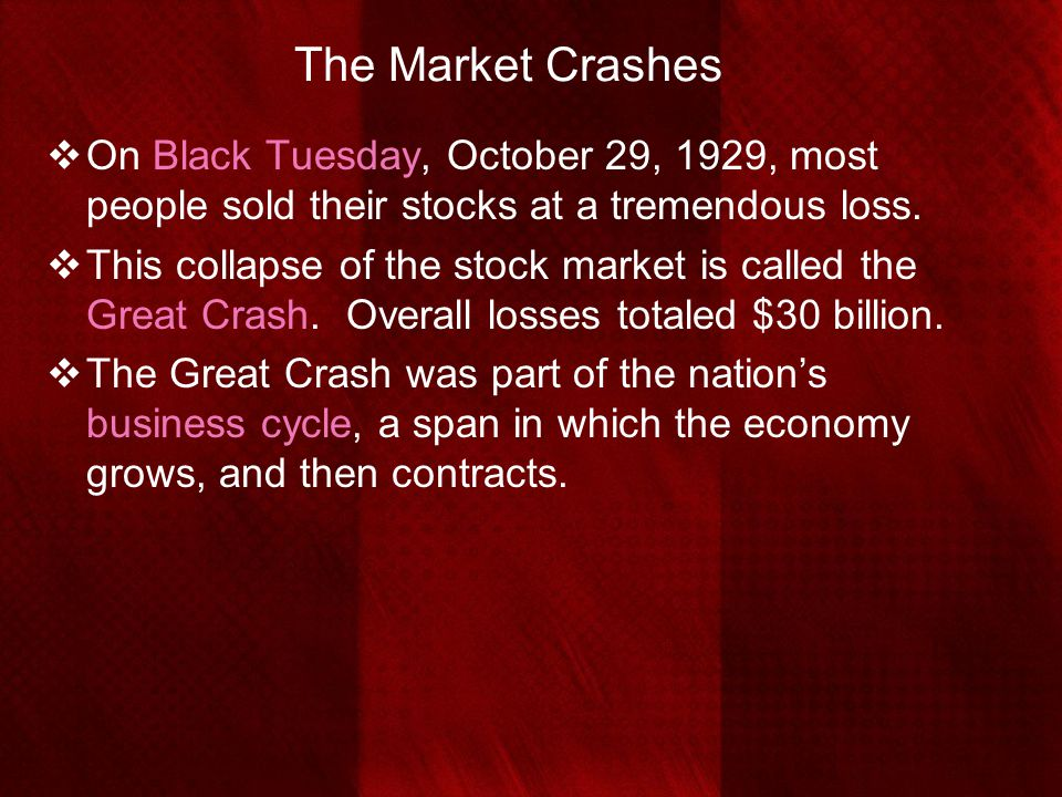 The Market Crashes  On Black Tuesday, October 29, 1929, most people sold their stocks at a tremendous loss.  This collapse of the stock market is ca