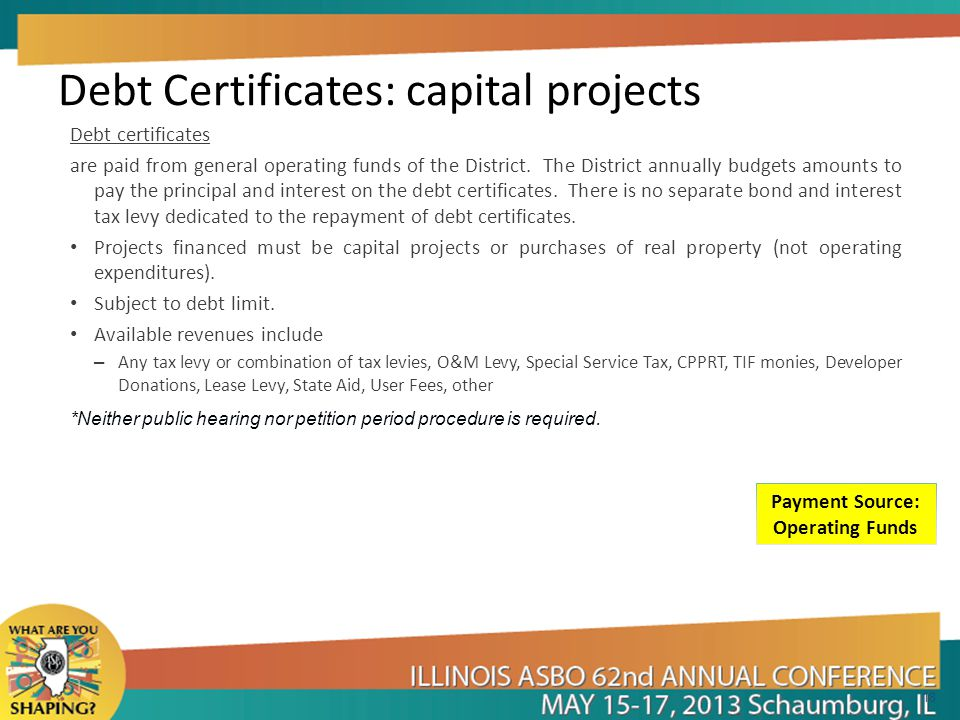 Debt Certificates: capital projects Debt certificates are paid from general operating funds of the District.