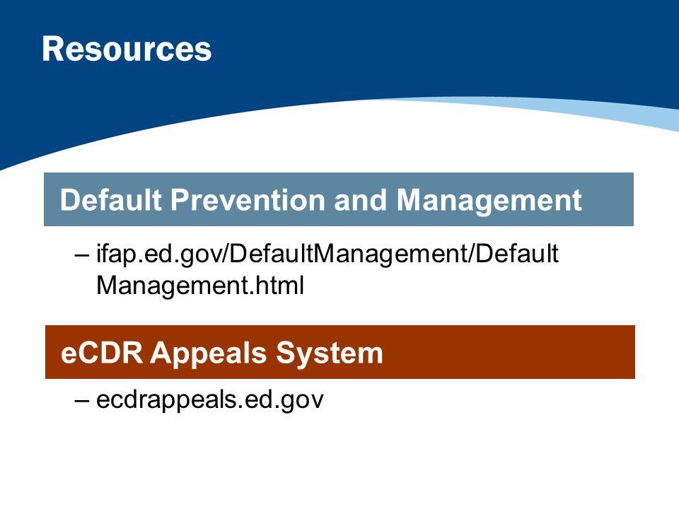 Resources –ifap.ed.gov/DefaultManagement/Default Management.html –ecdrappeals.ed.gov Default Prevention and Management eCDR Appeals System