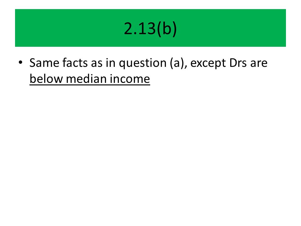 2.13(b) Same facts as in question (a), except Drs are below median income