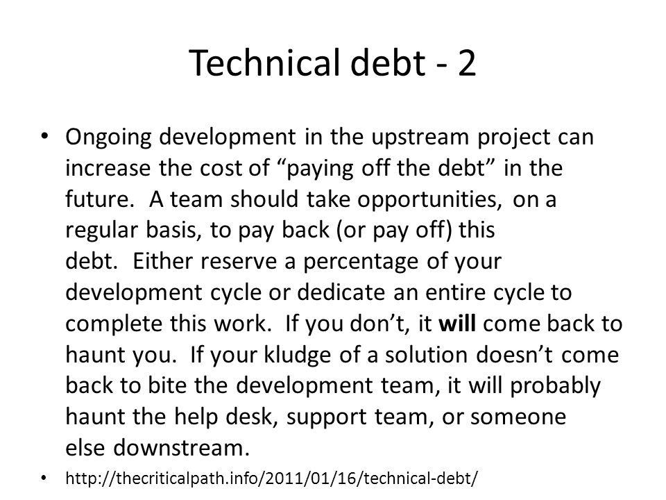 Technical debt - 2 Ongoing development in the upstream project can increase the cost of paying off the debt in the future.