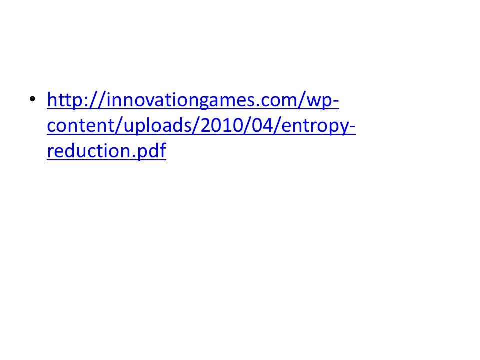 http://innovationgames.com/wp- content/uploads/2010/04/entropy- reduction.pdf http://innovationgames.com/wp- content/uploads/2010/04/entropy- reductio