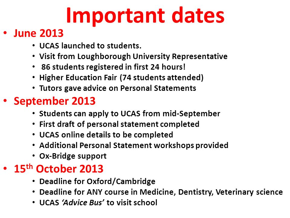 Important dates June 2013 UCAS launched to students. Visit from Loughborough University Representative 86 students registered in first 24 hours! Highe
