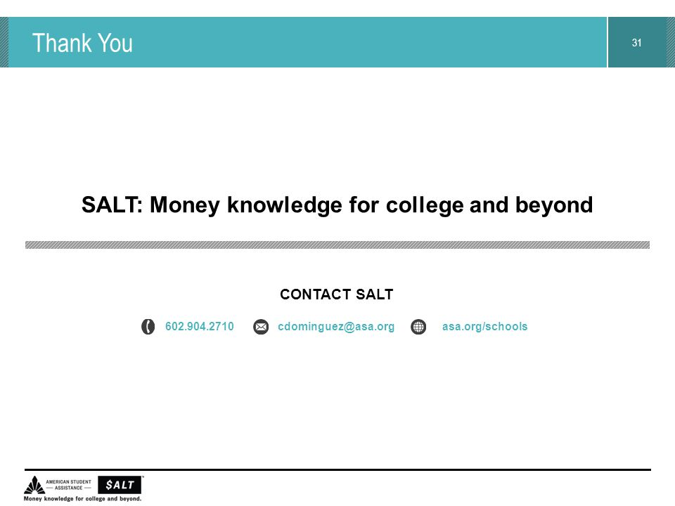 31 Thank You SALT: Money knowledge for college and beyond CONTACT SALT 602.904.2710 cdominguez@asa.org asa.org/schools