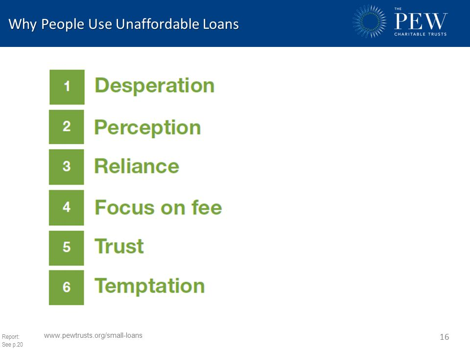 Why People Use Unaffordable Loans Why People Use Unaffordable Loans www.pewtrusts.org/small-loans 16 Report: See p.20