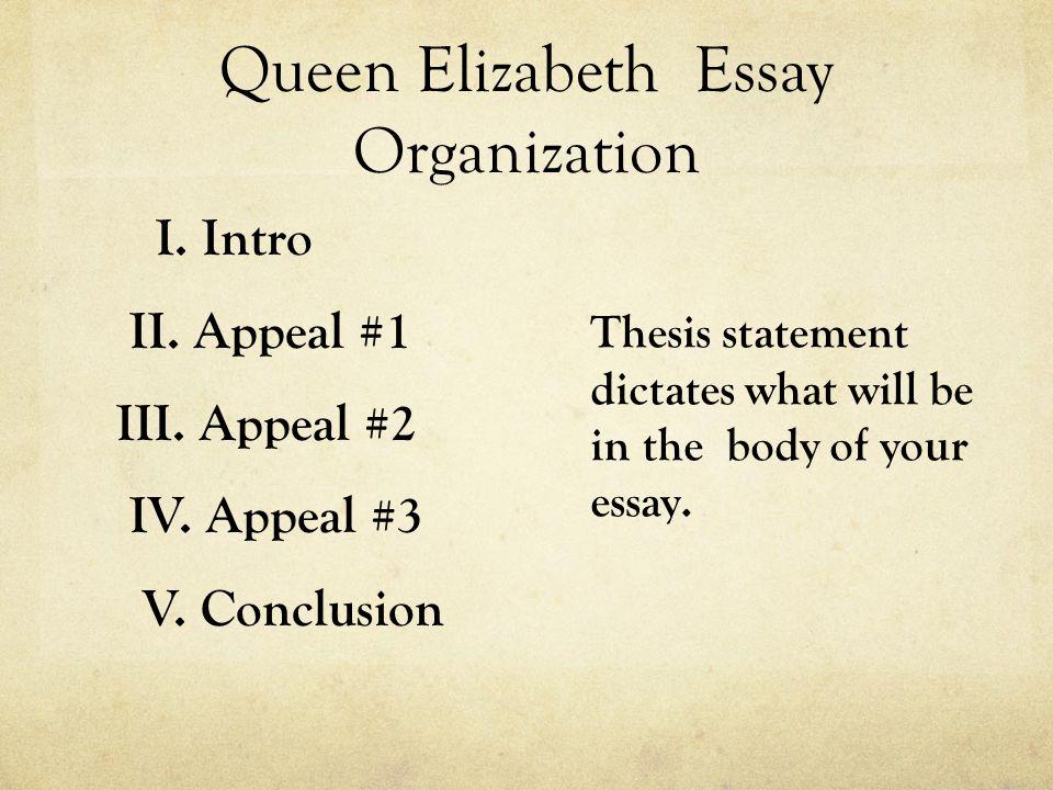 Queen Elizabeth Essay Organization I. Intro II. Appeal #1 III.