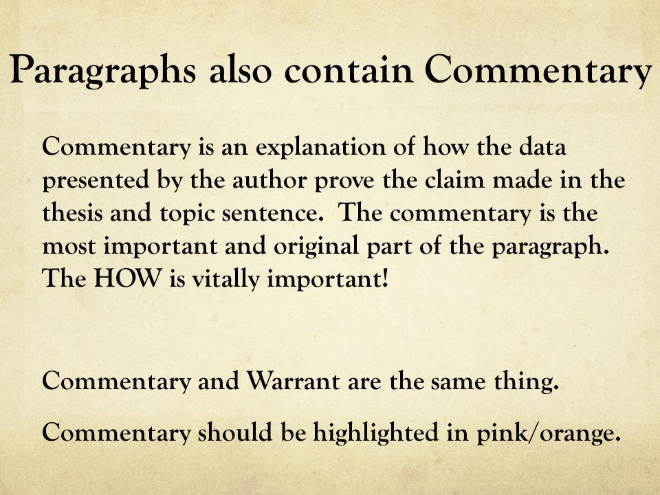 Paragraphs also contain Commentary Commentary is an explanation of how the data presented by the author prove the claim made in the thesis and topic sentence.