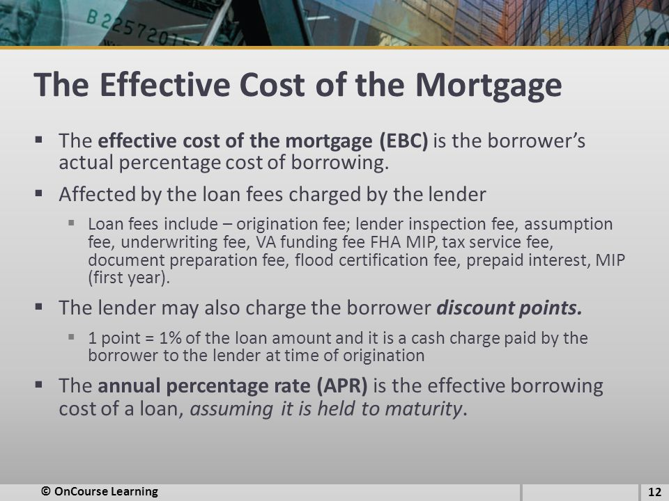 The Effective Cost of the Mortgage  The effective cost of the mortgage (EBC) is the borrower's actual percentage cost of borrowing.