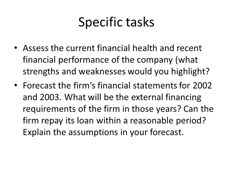 Specific tasks Assess the current financial health and recent financial performance of the company (what strengths and weaknesses would you highlight?