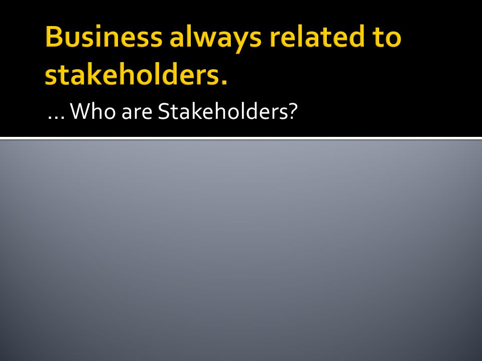 … Who are Stakeholders?