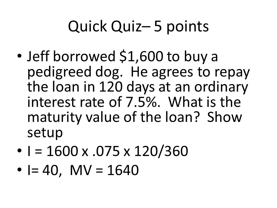 Quick Quiz– 5 points Jeff borrowed $1,600 to buy a pedigreed dog.