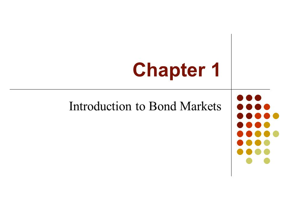 Chapter 1 Introduction to Bond Markets