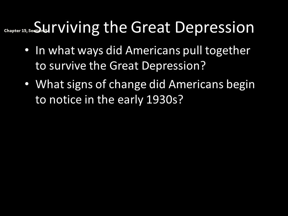 Surviving the Great Depression In what ways did Americans pull together to survive the Great Depression? What signs of change did Americans begin to n