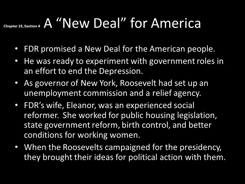 """A """"New Deal"""" for America FDR promised a New Deal for the American people. He was ready to experiment with government roles in an effort to end the Dep"""