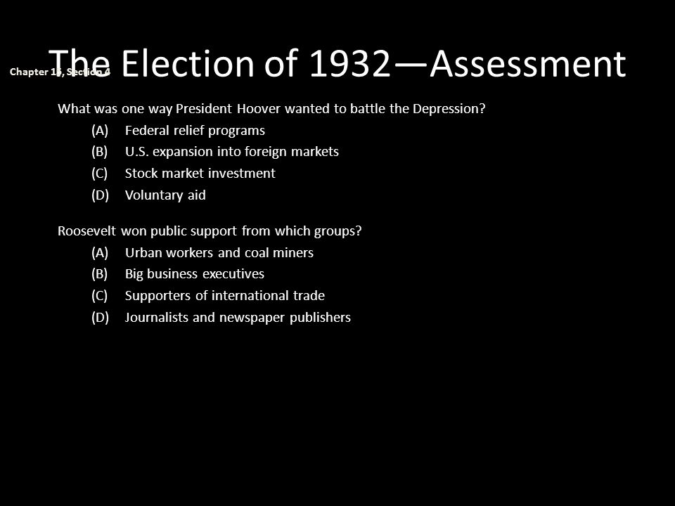 The Election of 1932—Assessment What was one way President Hoover wanted to battle the Depression? (A)Federal relief programs (B)U.S. expansion into f