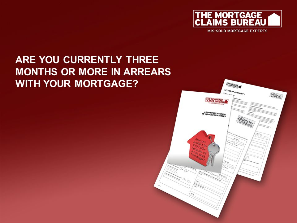 ARE YOU CURRENTLY THREE MONTHS OR MORE IN ARREARS WITH YOUR MORTGAGE