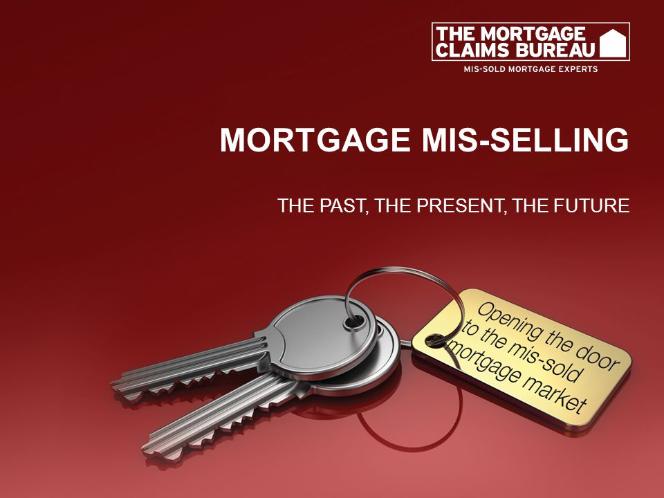 MORTGAGE MIS-SELLING THE PAST, THE PRESENT, THE FUTURE