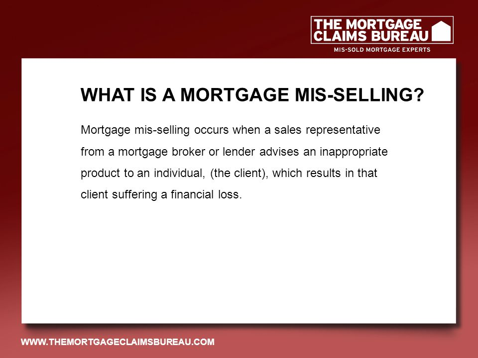 Most mortgages were sold correctly The complexity and possible variations of mortgage mis-selling PPI PROCESSING VS.