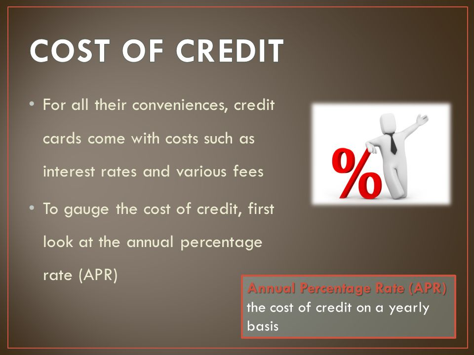 For all their conveniences, credit cards come with costs such as interest rates and various fees To gauge the cost of credit, first look at the annual