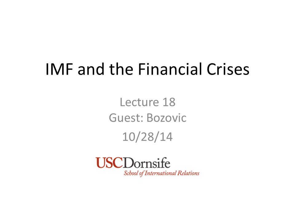 IMF and the Financial Crises Lecture 18 Guest: Bozovic 10/28/14