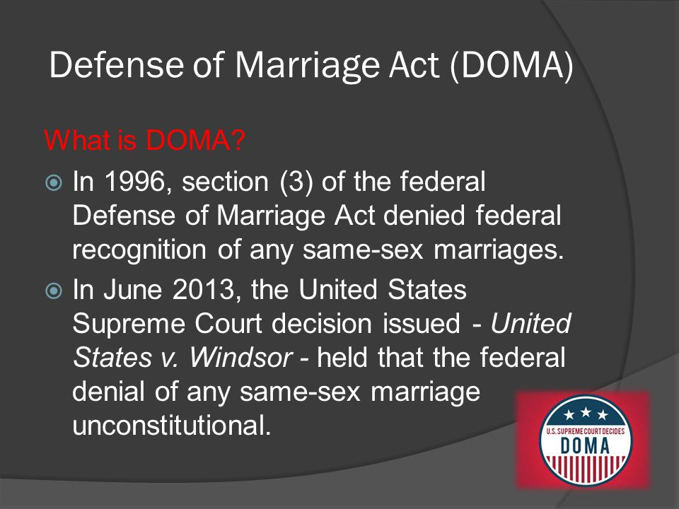 Defense of Marriage Act (DOMA) What is DOMA.