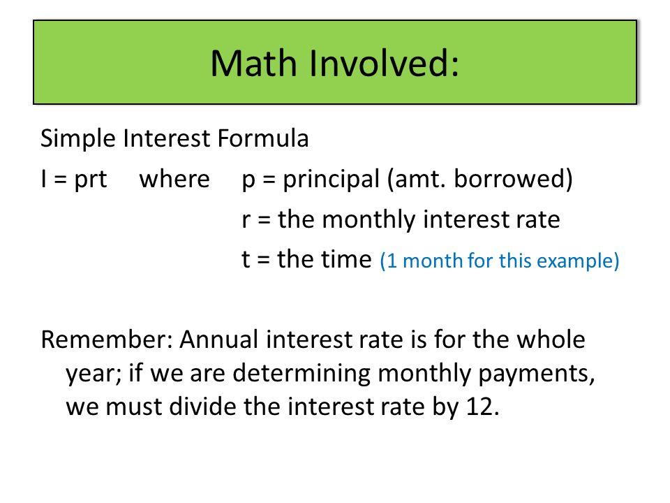 Math Involved: Simple Interest Formula I = prt where p = principal (amt.
