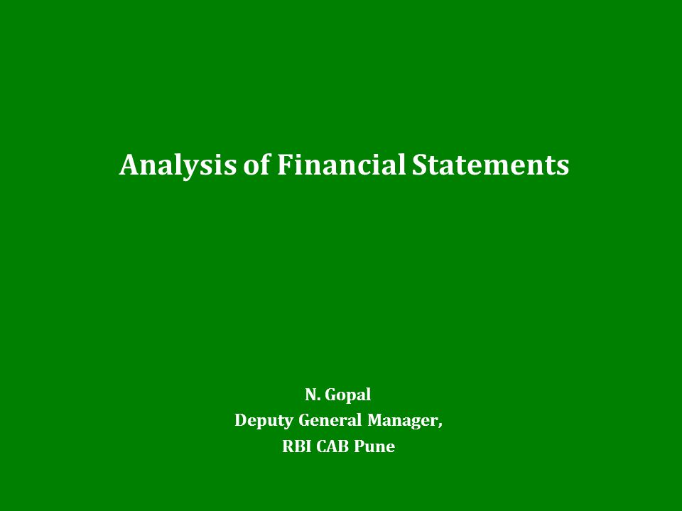 Analysis of Financial Statements N. Gopal Deputy General Manager, RBI CAB Pune