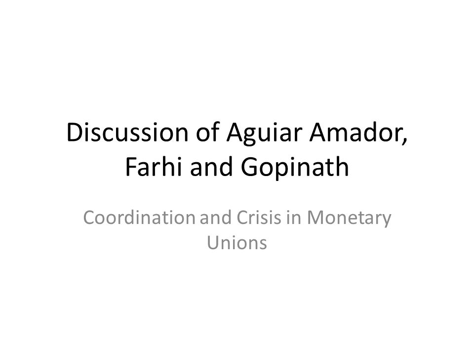 Discussion of Aguiar Amador, Farhi and Gopinath Coordination and Crisis in Monetary Unions