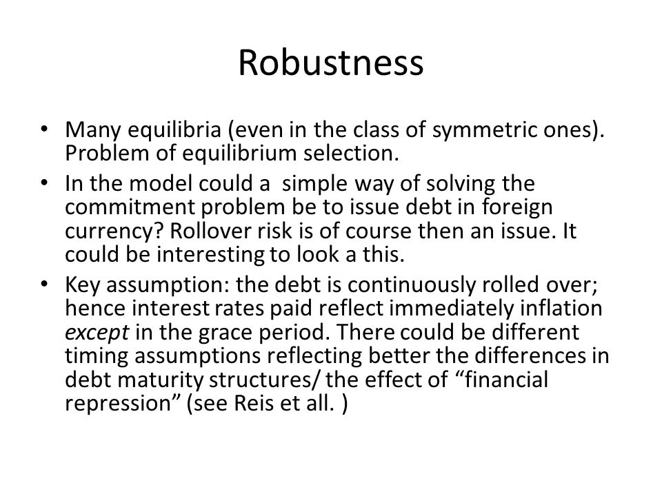 Robustness Many equilibria (even in the class of symmetric ones). Problem of equilibrium selection. In the model could a simple way of solving the com