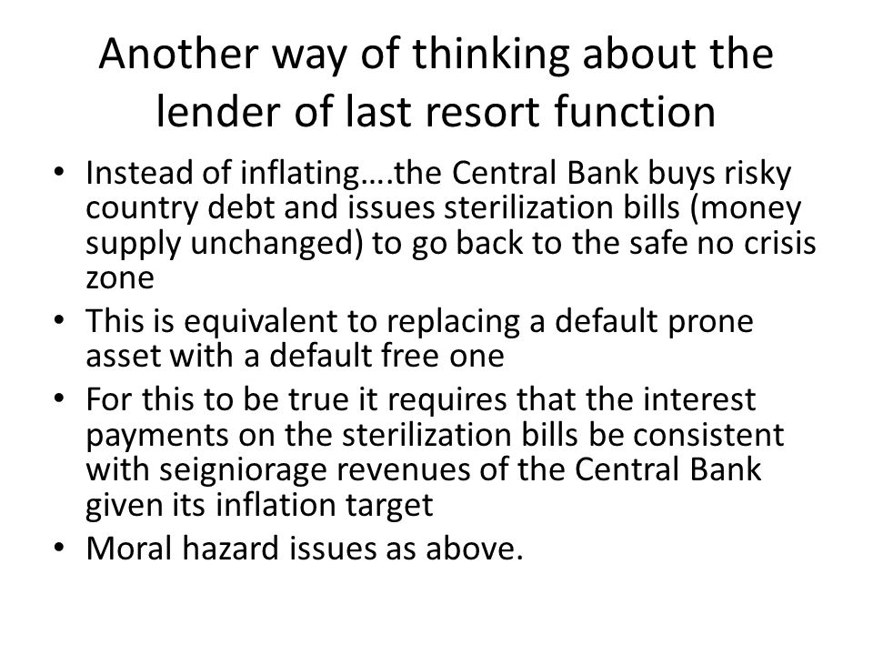 Another way of thinking about the lender of last resort function Instead of inflating….the Central Bank buys risky country debt and issues sterilizati