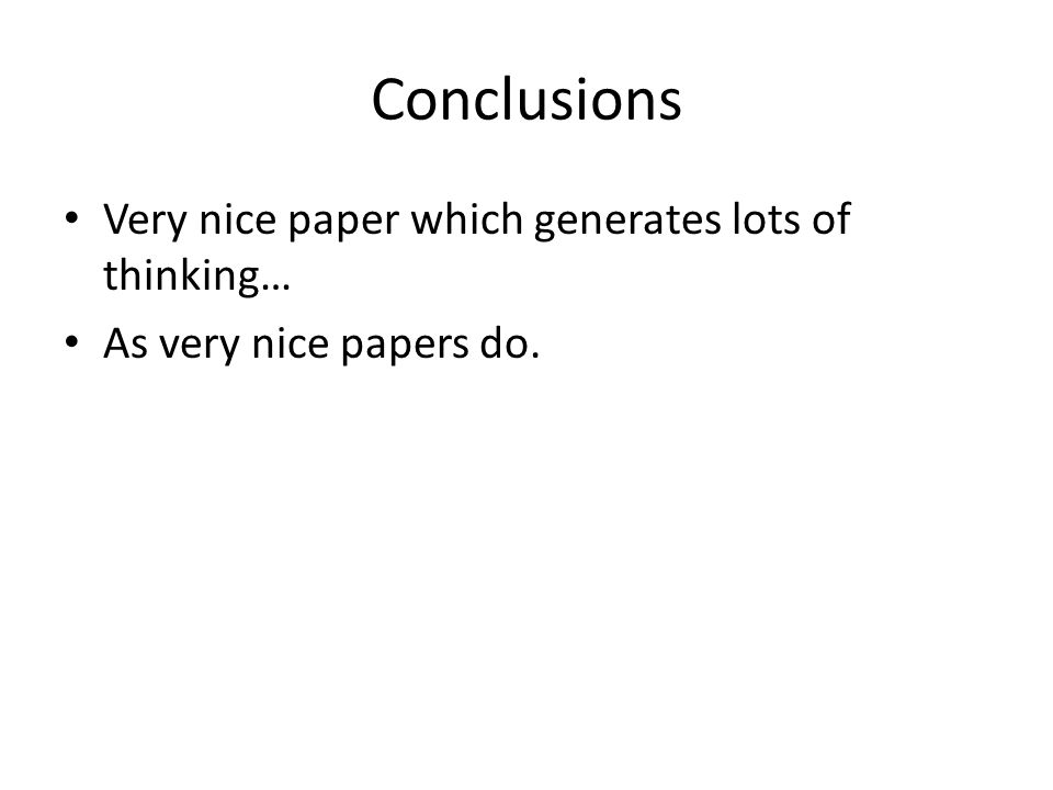 Conclusions Very nice paper which generates lots of thinking… As very nice papers do.