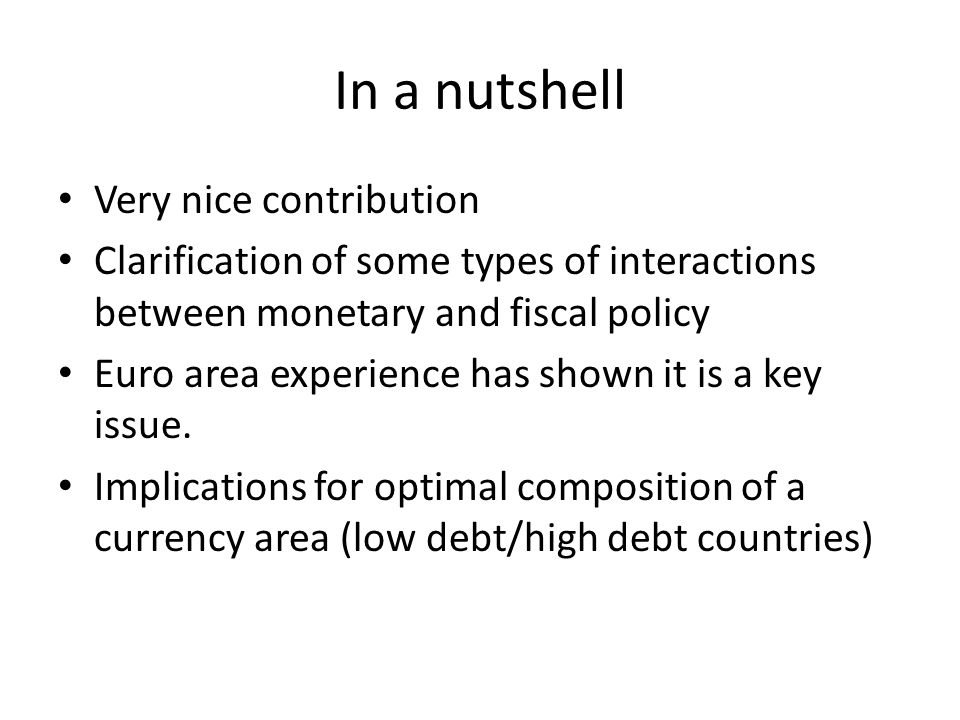 In a nutshell Very nice contribution Clarification of some types of interactions between monetary and fiscal policy Euro area experience has shown it