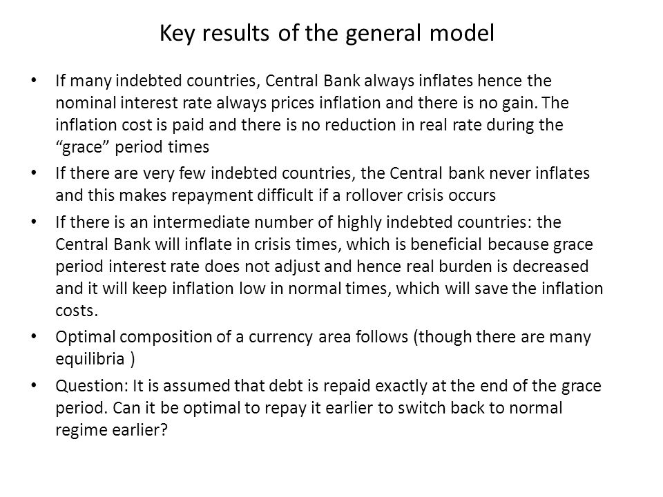 Key results of the general model If many indebted countries, Central Bank always inflates hence the nominal interest rate always prices inflation and