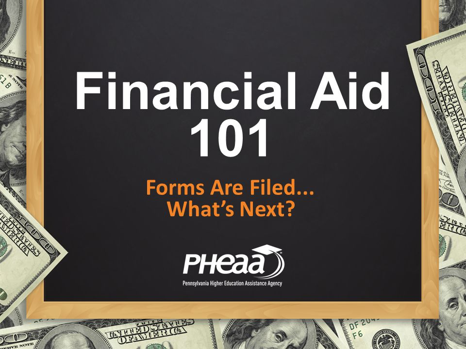 Financial Aid What's Next? 101 Forms Are Filed...