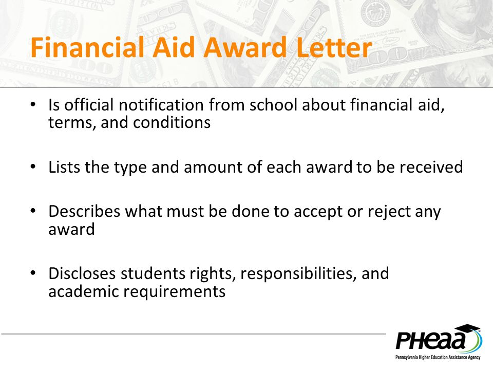 Financial Aid Award Letter Is official notification from school about financial aid, terms, and conditions Lists the type and amount of each award to