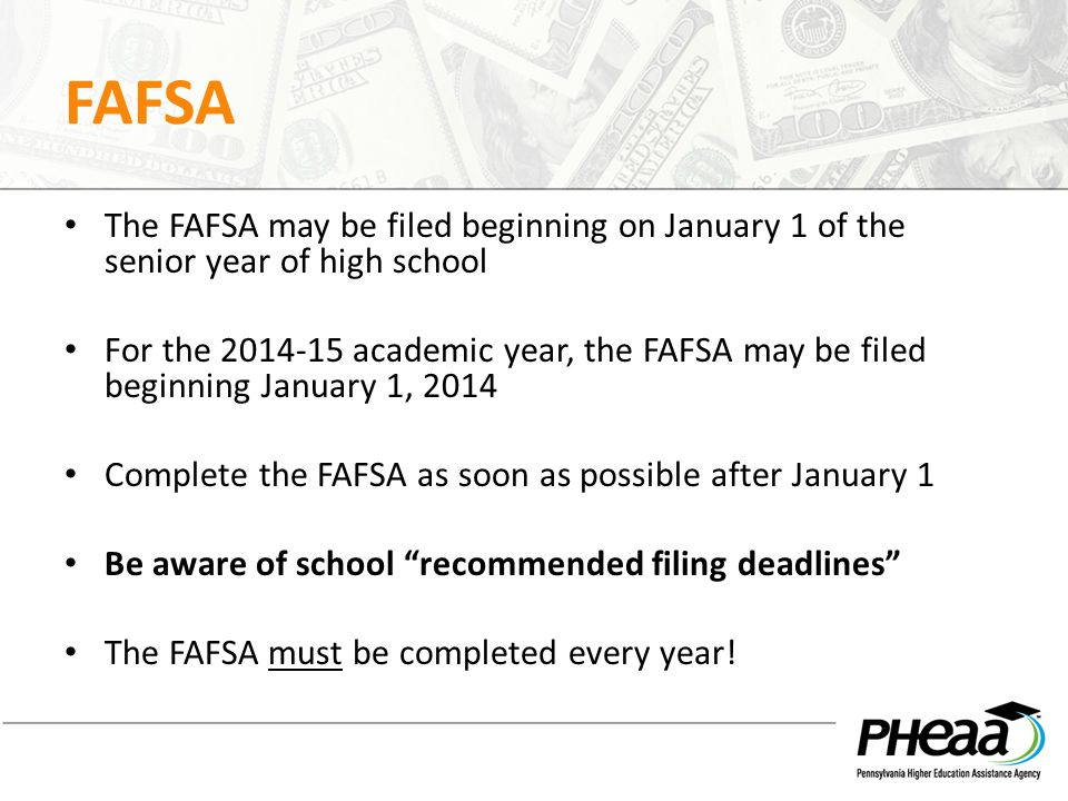 FAFSA The FAFSA may be filed beginning on January 1 of the senior year of high school For the 2014-15 academic year, the FAFSA may be filed beginning